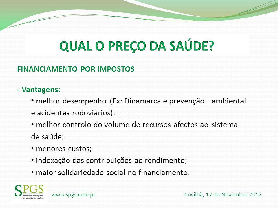www.spgsaude.pt Covilhã, 12 de Novembro 2012 FINANCIAMENTO POR IMPOSTOS - Vantagens: melhor desempenho (Ex: Dinamarca e prevenção ambiental e acidente