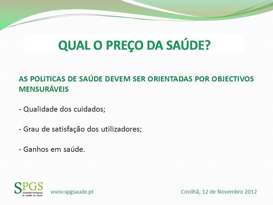 www.spgsaude.pt Covilhã, 12 de Novembro 2012 AS POLITICAS DE SAÚDE DEVEM SER ORIENTADAS POR OBJECTIVOS MENSURÁVEIS - Qualidade dos cuidados; - Grau de