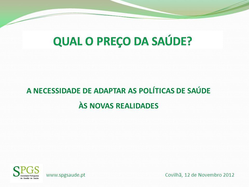 www.spgsaude.pt Covilhã, 12 de Novembro 2012 A NECESSIDADE DE ADAPTAR AS POLÍTICAS DE SAÚDE ÀS NOVAS REALIDADES