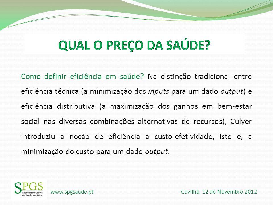 www.spgsaude.pt Covilhã, 12 de Novembro 2012 Como definir eficiência em saúde? Na distinção tradicional entre eficiência técnica (a minimização dos in