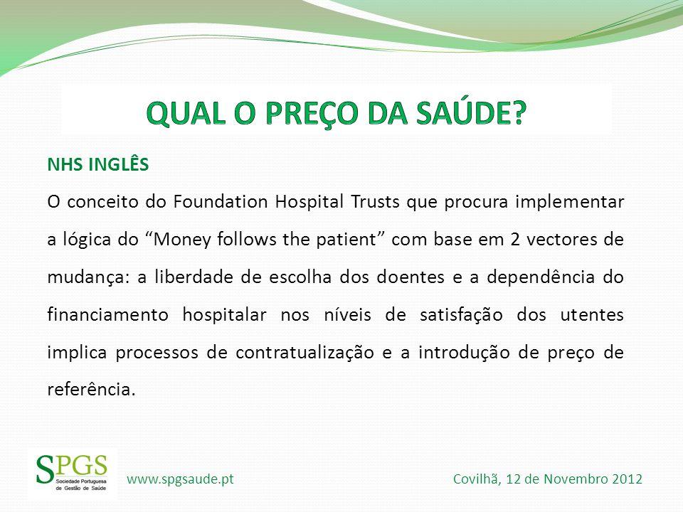 www.spgsaude.pt Covilhã, 12 de Novembro 2012 NHS INGLÊS O conceito do Foundation Hospital Trusts que procura implementar a lógica do Money follows the