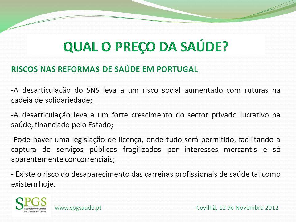 www.spgsaude.pt Covilhã, 12 de Novembro 2012 RISCOS NAS REFORMAS DE SAÚDE EM PORTUGAL -A desarticulação do SNS leva a um risco social aumentado com ru