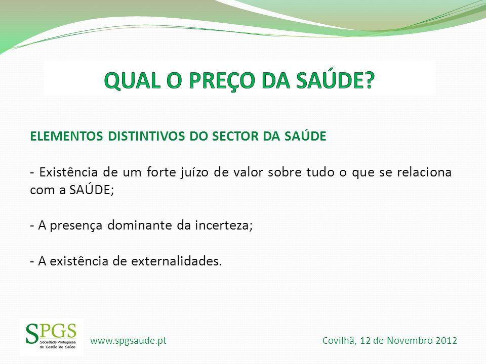 www.spgsaude.pt Covilhã, 12 de Novembro 2012 ELEMENTOS DISTINTIVOS DO SECTOR DA SAÚDE - Existência de um forte juízo de valor sobre tudo o que se rela