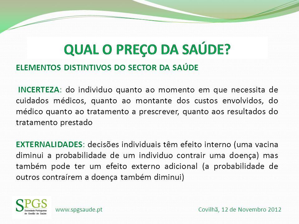 www.spgsaude.pt Covilhã, 12 de Novembro 2012 ELEMENTOS DISTINTIVOS DO SECTOR DA SAÚDE INCERTEZA: do individuo quanto ao momento em que necessita de cu