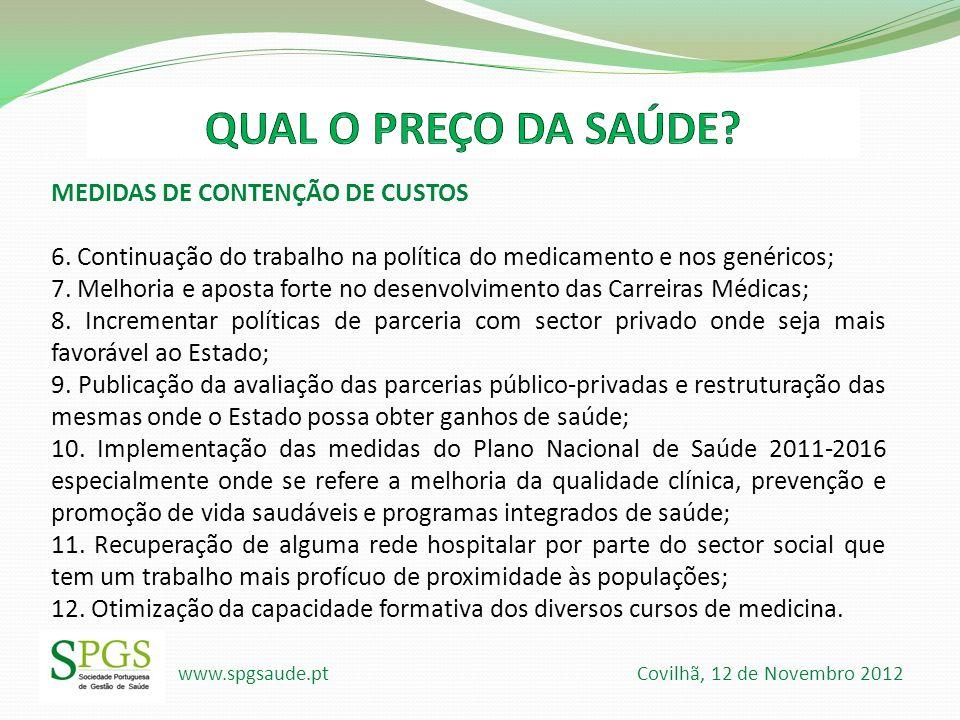 www.spgsaude.pt Covilhã, 12 de Novembro 2012 MEDIDAS DE CONTENÇÃO DE CUSTOS 6. Continuação do trabalho na política do medicamento e nos genéricos; 7.