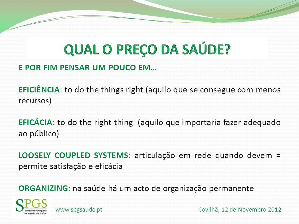 www.spgsaude.pt Covilhã, 12 de Novembro 2012 E POR FIM PENSAR UM POUCO EM… EFICIÊNCIA: to do the things right (aquilo que se consegue com menos recurs