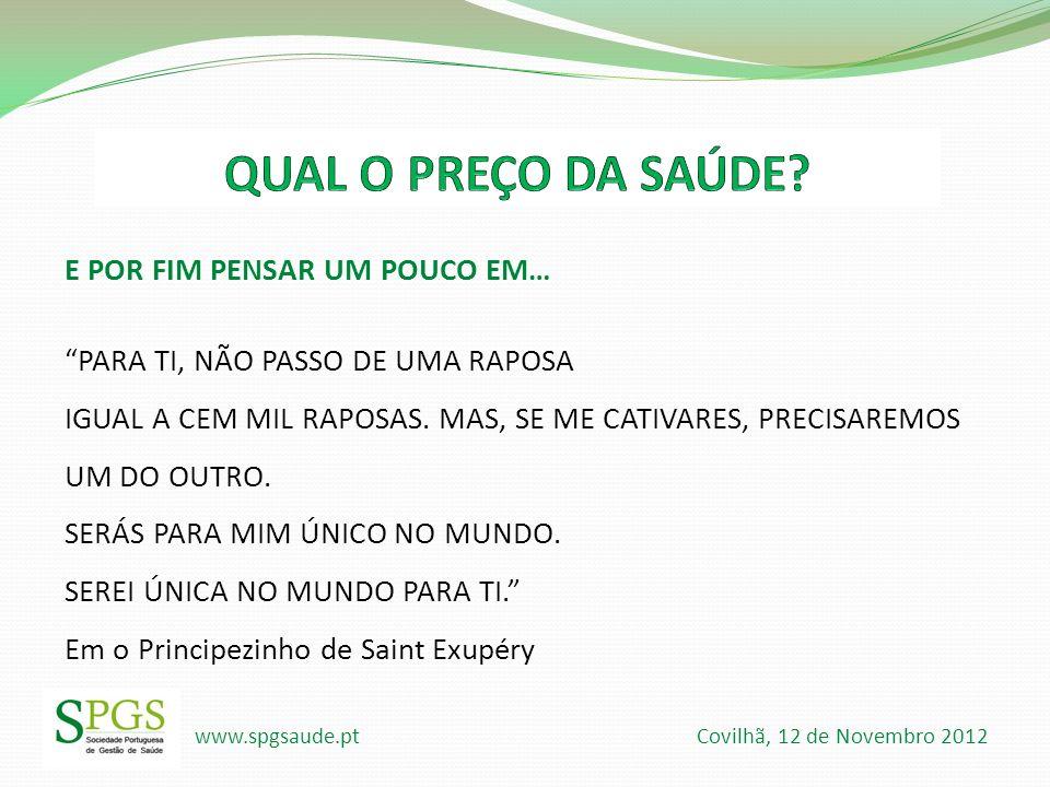 www.spgsaude.pt Covilhã, 12 de Novembro 2012 E POR FIM PENSAR UM POUCO EM… PARA TI, NÃO PASSO DE UMA RAPOSA IGUAL A CEM MIL RAPOSAS. MAS, SE ME CATIVA