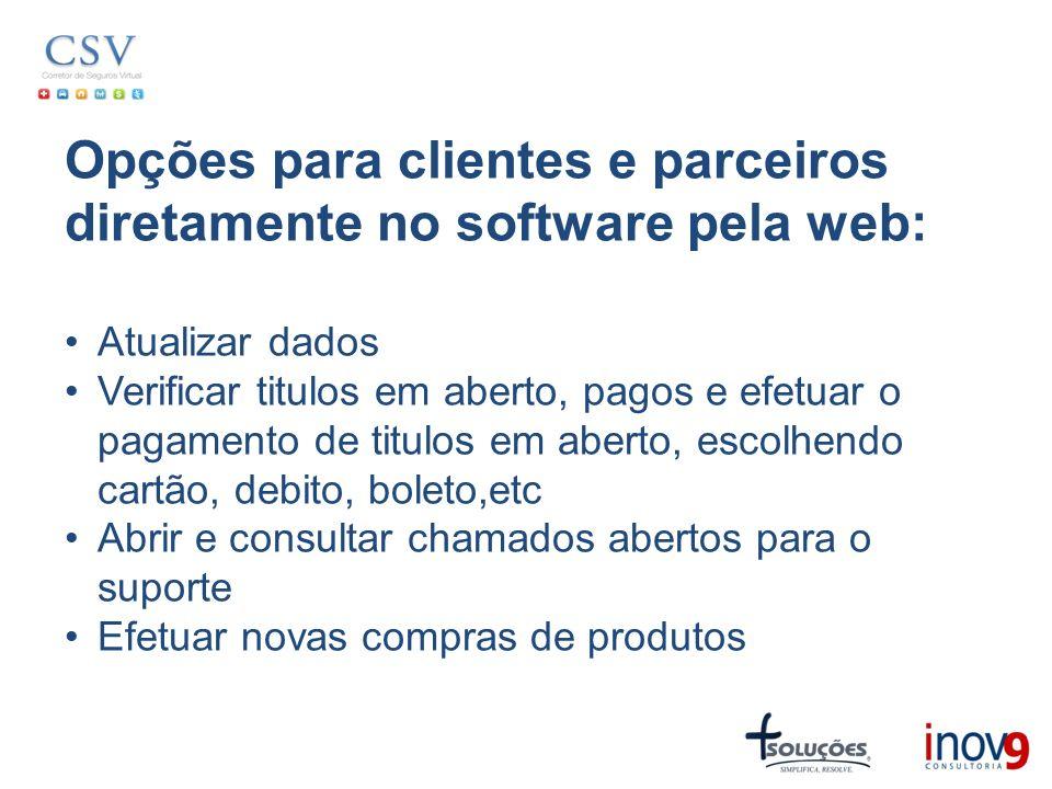 Opções para clientes e parceiros diretamente no software pela web: Atualizar dados Verificar titulos em aberto, pagos e efetuar o pagamento de titulos