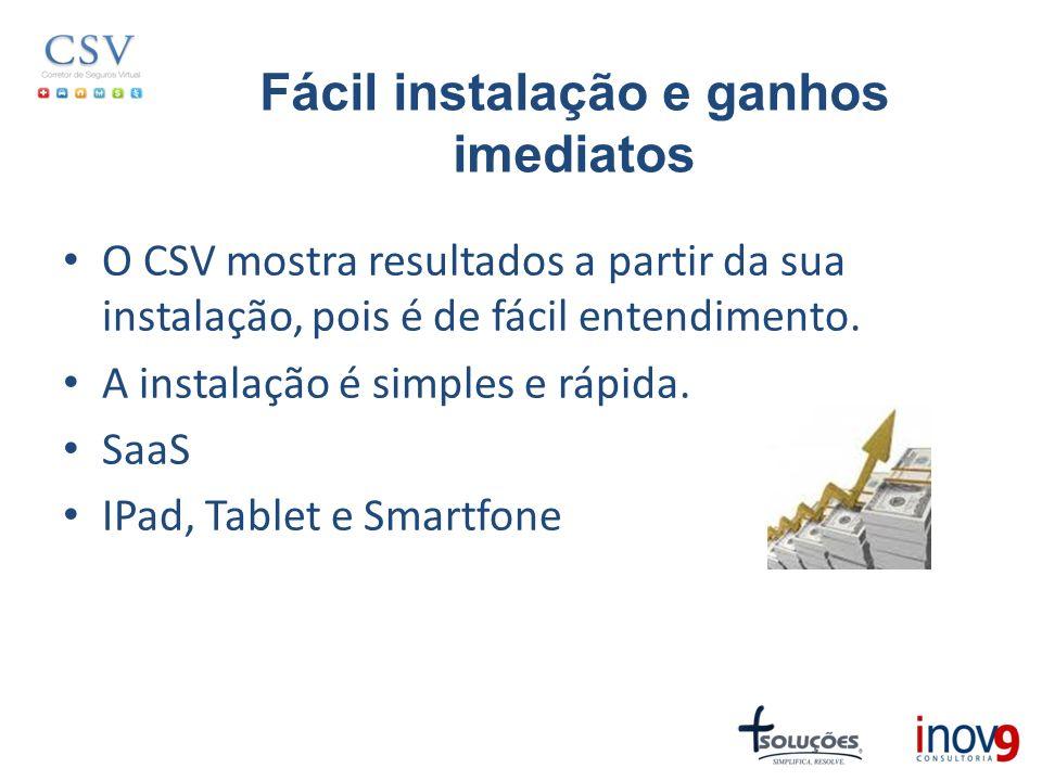 Fácil instalação e ganhos imediatos O CSV mostra resultados a partir da sua instalação, pois é de fácil entendimento. A instalação é simples e rápida.