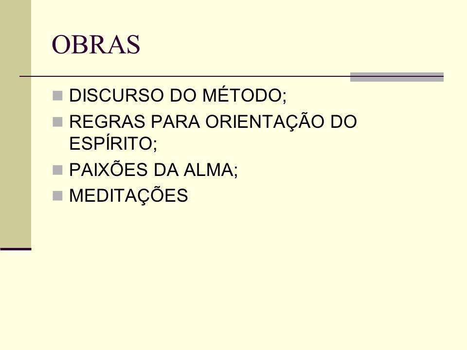 OBRAS DISCURSO DO MÉTODO; REGRAS PARA ORIENTAÇÃO DO ESPÍRITO; PAIXÕES DA ALMA; MEDITAÇÕES