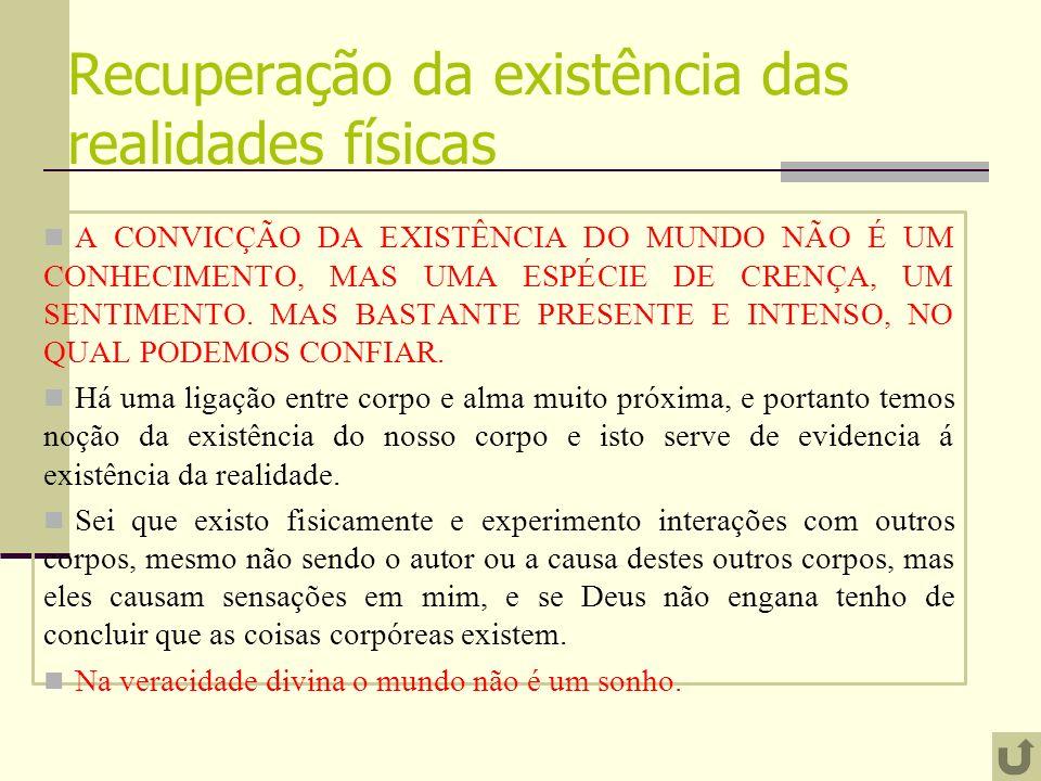 Recuperação da existência das realidades físicas A CONVICÇÃO DA EXISTÊNCIA DO MUNDO NÃO É UM CONHECIMENTO, MAS UMA ESPÉCIE DE CRENÇA, UM SENTIMENTO.