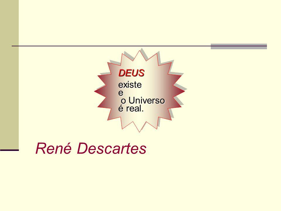 DEUSexistee o Universo o Universo é real. DEUSexistee o Universo o Universo é real. René Descartes