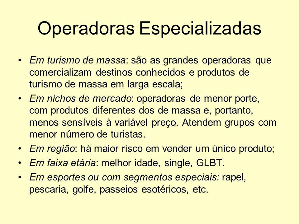 Operadoras Especializadas Em turismo de massa: são as grandes operadoras que comercializam destinos conhecidos e produtos de turismo de massa em larga
