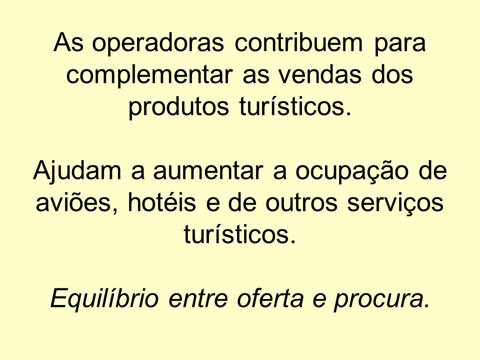 As operadoras contribuem para complementar as vendas dos produtos turísticos. Ajudam a aumentar a ocupação de aviões, hotéis e de outros serviços turí