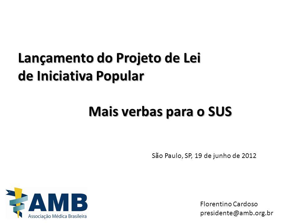 Lançamento do Projeto de Lei de Iniciativa Popular Mais verbas para o SUS Florentino Cardoso presidente@amb.org.br São Paulo, SP, 19 de junho de 2012