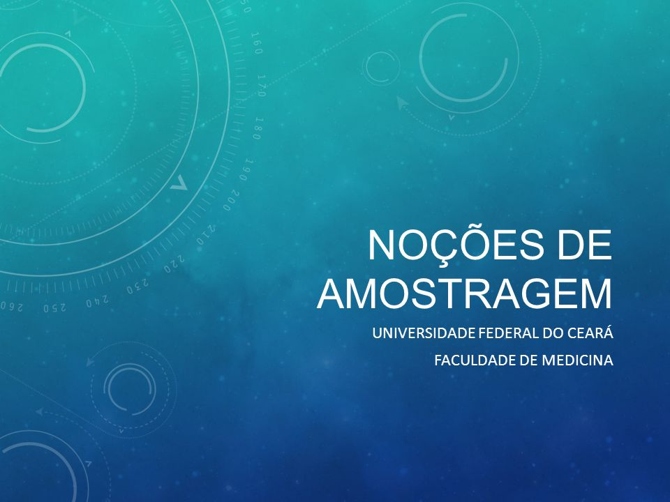 NOÇÕES DE AMOSTRAGEM UNIVERSIDADE FEDERAL DO CEARÁ FACULDADE DE MEDICINA