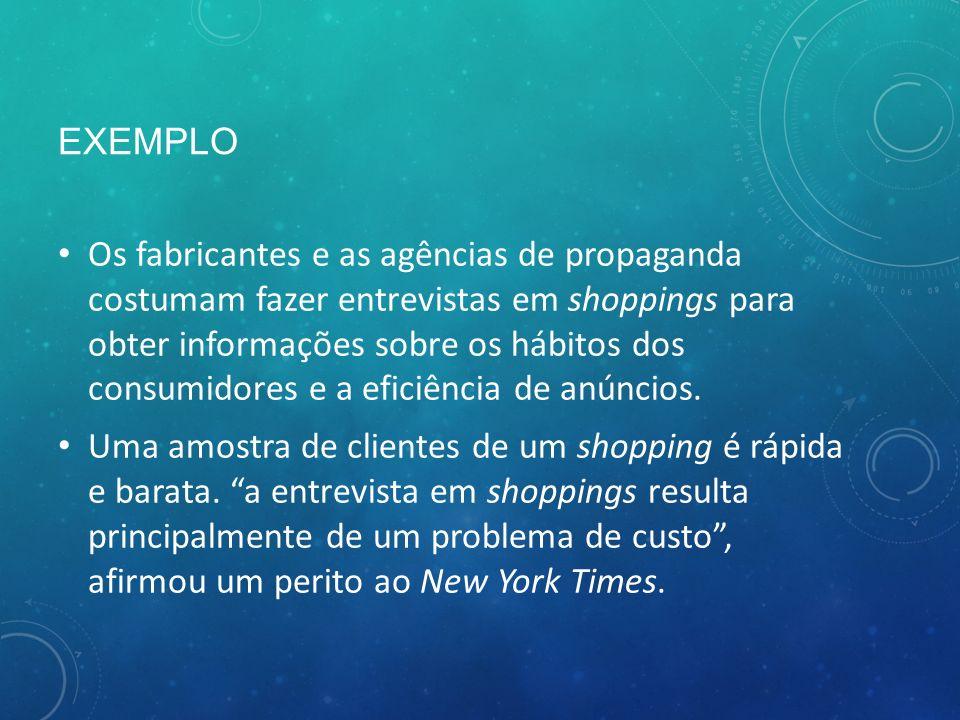 EXEMPLO Os fabricantes e as agências de propaganda costumam fazer entrevistas em shoppings para obter informações sobre os hábitos dos consumidores e a eficiência de anúncios.