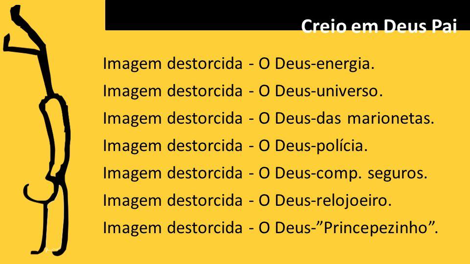 Imagem destorcida - O Deus-energia.Imagem destorcida - O Deus-universo.