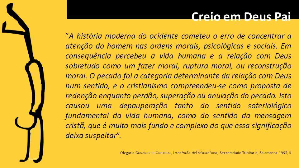 A história moderna do ocidente cometeu o erro de concentrar a atenção do homem nas ordens morais, psicológicas e sociais.