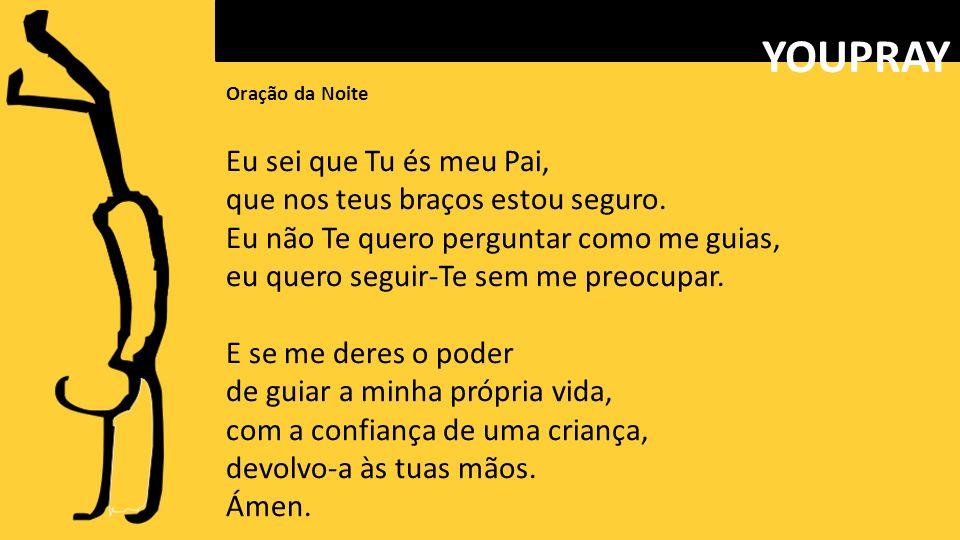 Oração da Noite Eu sei que Tu és meu Pai, que nos teus braços estou seguro.