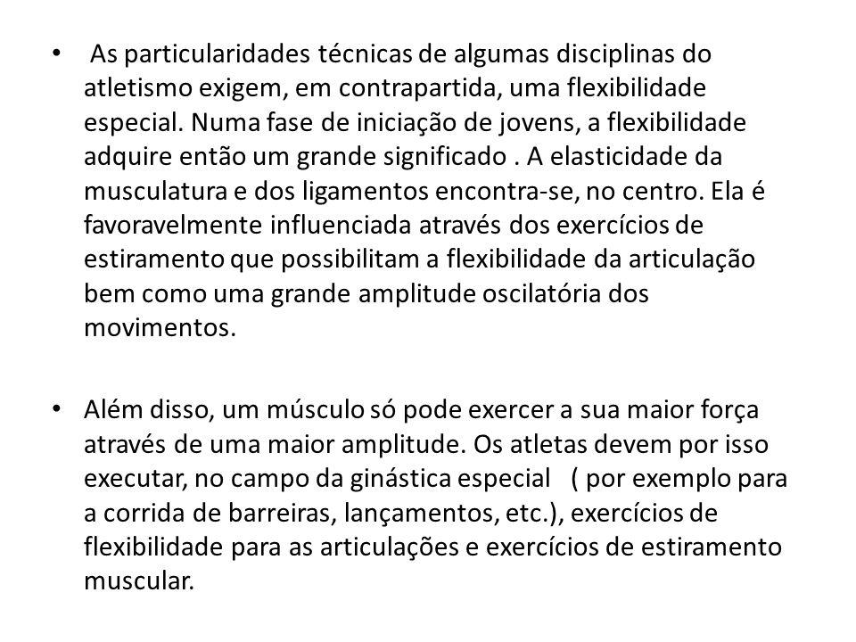 As particularidades técnicas de algumas disciplinas do atletismo exigem, em contrapartida, uma flexibilidade especial. Numa fase de iniciação de joven