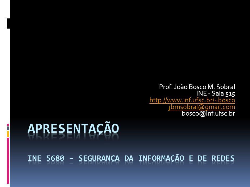 Prof. João Bosco M. Sobral INE - Sala 515 http://www.inf.ufsc.br/~bosco jbmsobral@gmail.com http://www.inf.ufsc.br/~bosco jbmsobral@gmail.com bosco@in