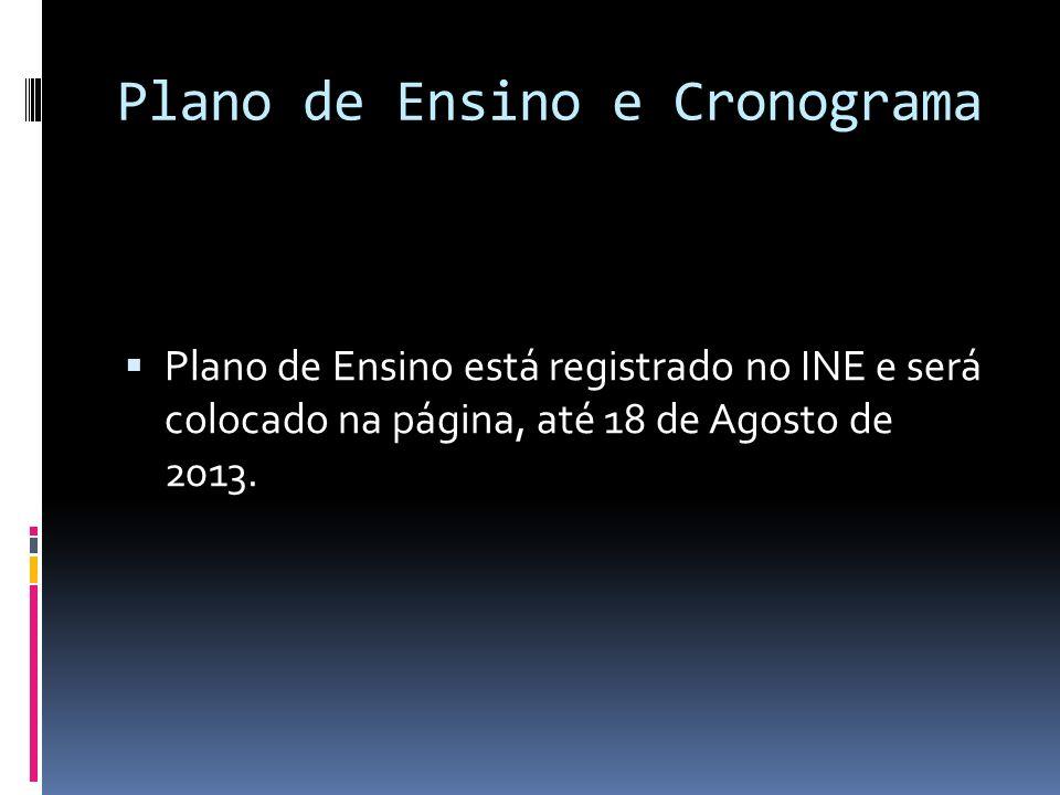 Plano de Ensino e Cronograma Plano de Ensino está registrado no INE e será colocado na página, até 18 de Agosto de 2013.