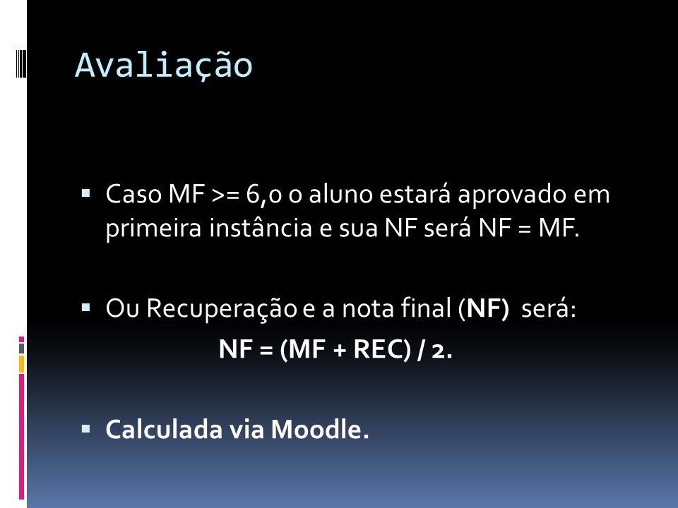 Avaliação Caso MF >= 6,0 o aluno estará aprovado em primeira instância e sua NF será NF = MF. Ou Recuperação e a nota final (NF) será: NF = (MF + REC)