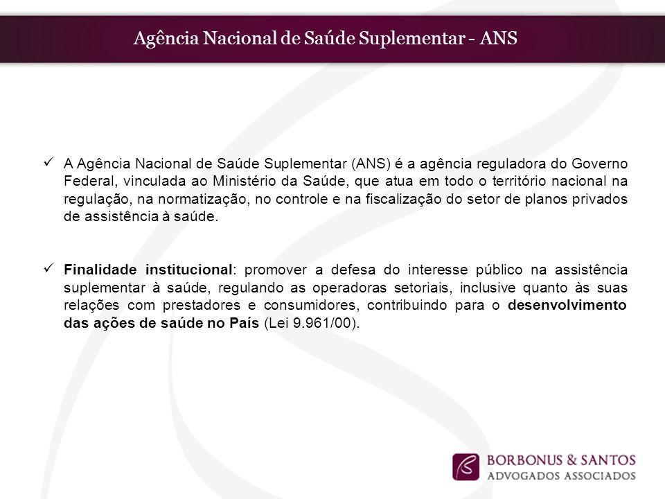 Agência Nacional de Saúde Suplementar - ANS A Agência Nacional de Saúde Suplementar (ANS) é a agência reguladora do Governo Federal, vinculada ao Mini