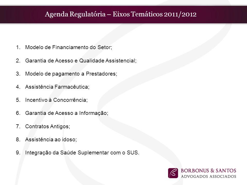 Agenda Regulatória – Eixos Temáticos 2011/2012 1.Modelo de Financiamento do Setor; 2.Garantia de Acesso e Qualidade Assistencial; 3.Modelo de pagament