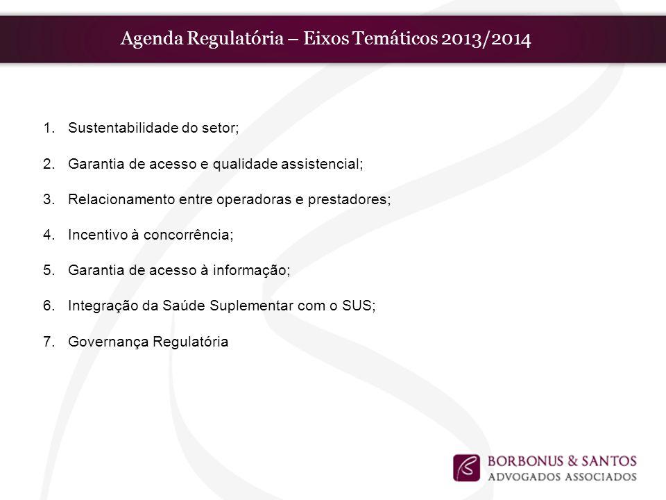 Agenda Regulatória – Eixos Temáticos 2013/2014 1.Sustentabilidade do setor; 2.Garantia de acesso e qualidade assistencial; 3.Relacionamento entre oper