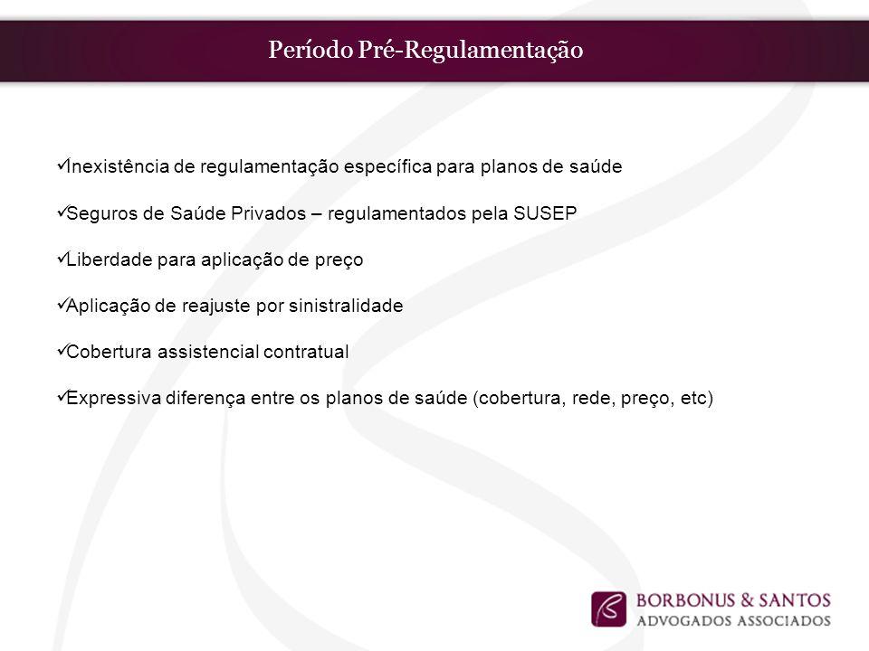 Período Pré-Regulamentação Inexistência de regulamentação específica para planos de saúde Seguros de Saúde Privados – regulamentados pela SUSEP Liberd