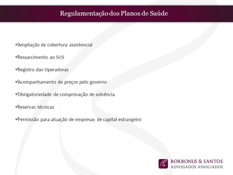 Regulamentação dos Planos de Saúde Ampliação de cobertura assistencial Ressarcimento ao SUS Registro das Operadoras Acompanhamento de preços pelo gove