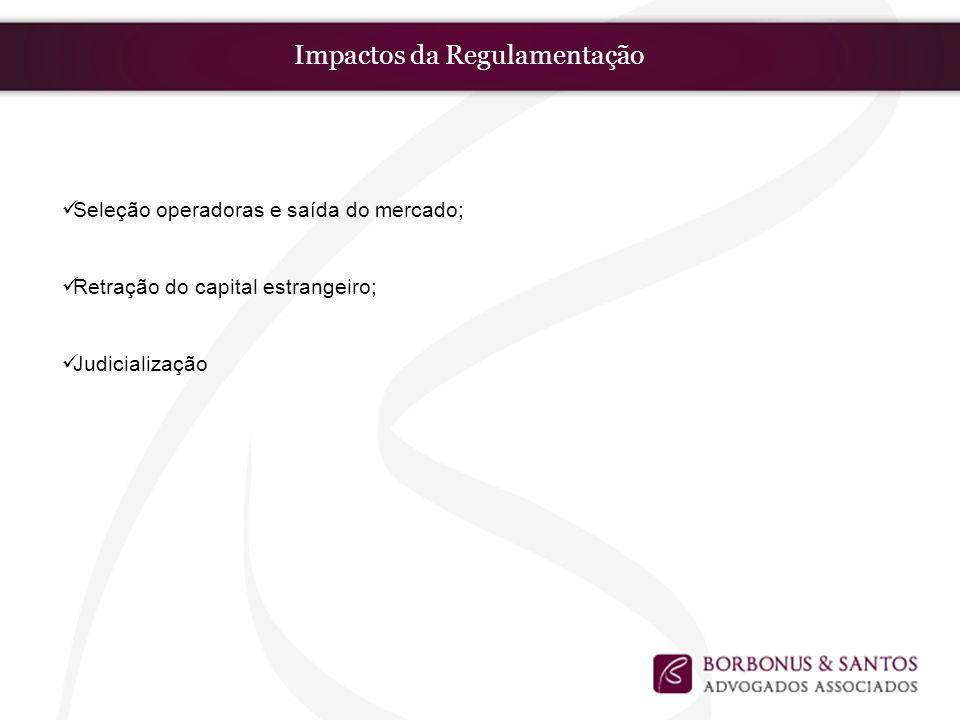 Impactos da Regulamentação Seleção operadoras e saída do mercado; Retração do capital estrangeiro; Judicialização