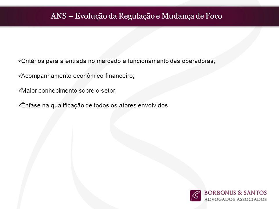 ANS – Evolução da Regulação e Mudança de Foco Critérios para a entrada no mercado e funcionamento das operadoras; Acompanhamento econômico-financeiro;