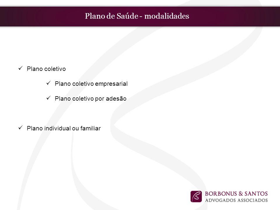 Plano de Saúde - modalidades Plano coletivo Plano coletivo empresarial Plano coletivo por adesão Plano individual ou familiar