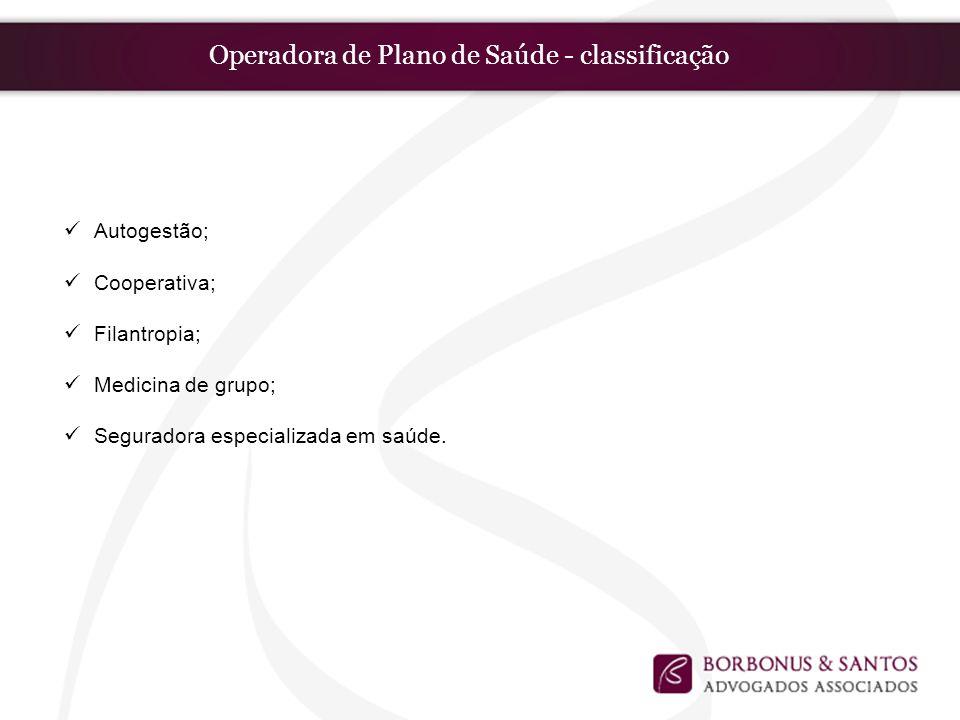Operadora de Plano de Saúde - classificação Autogestão; Cooperativa; Filantropia; Medicina de grupo; Seguradora especializada em saúde.