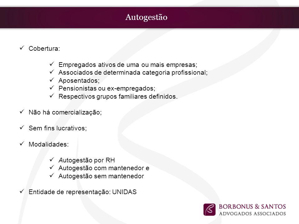 Autogestão Cobertura: Empregados ativos de uma ou mais empresas; Associados de determinada categoria profissional; Aposentados; Pensionistas ou ex-emp