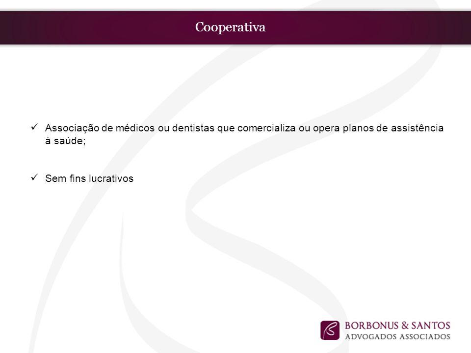Cooperativa Associação de médicos ou dentistas que comercializa ou opera planos de assistência à saúde; Sem fins lucrativos