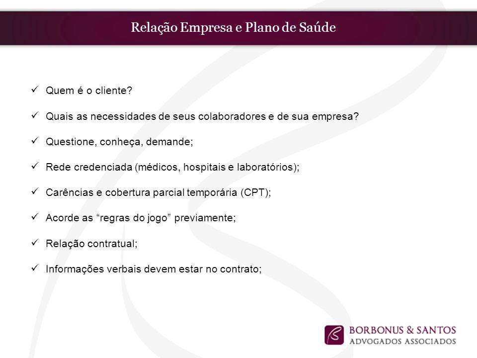 Relação Empresa e Plano de Saúde Quem é o cliente? Quais as necessidades de seus colaboradores e de sua empresa? Questione, conheça, demande; Rede cre