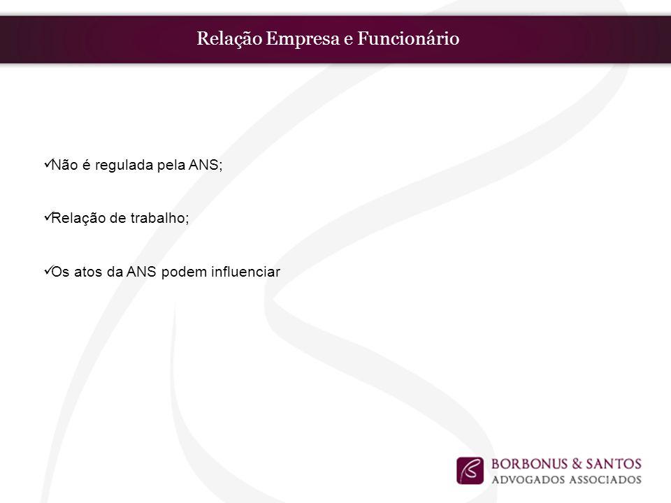 Relação Empresa e Funcionário Não é regulada pela ANS; Relação de trabalho; Os atos da ANS podem influenciar