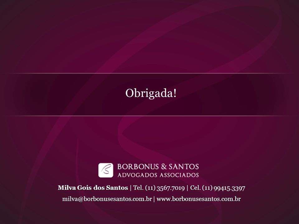 Obrigada! Milva Gois dos Santos | Tel. (11) Cel. (11) 9 Milva Gois dos Santos | Tel. (11) 3567.7019 | Cel. (11) 99415.3397 milva@borbonusesantos.com.b