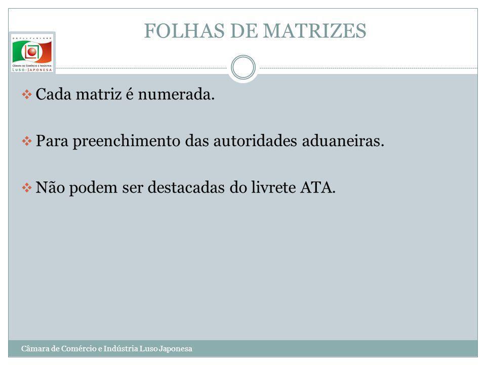 FOLHAS DE MATRIZES Cada matriz é numerada. Para preenchimento das autoridades aduaneiras. Não podem ser destacadas do livrete ATA. Câmara de Comércio