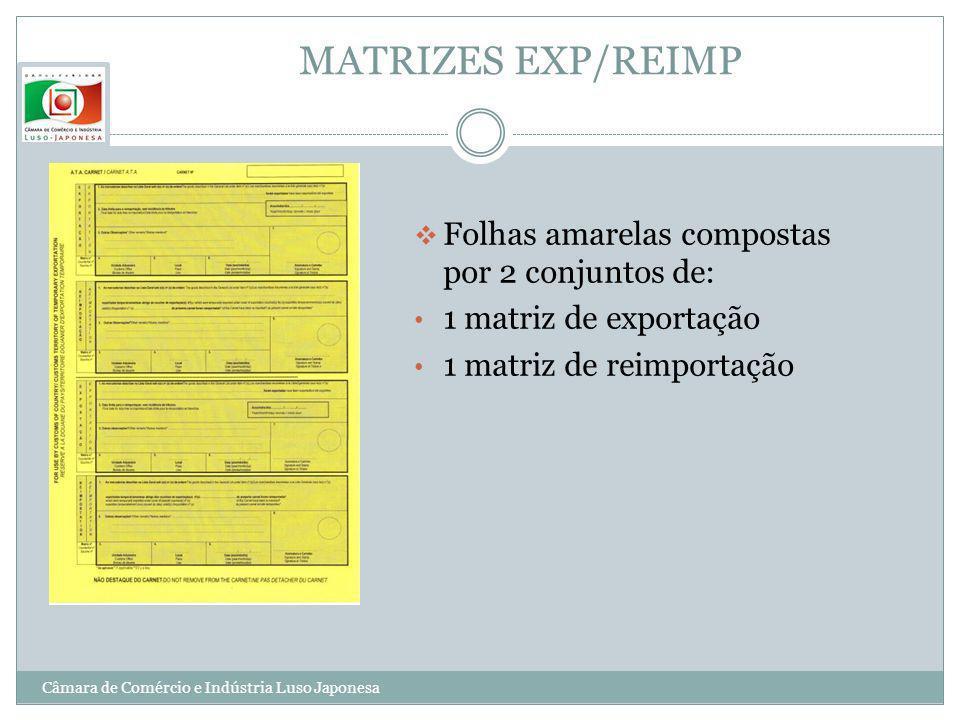 MATRIZES EXP/REIMP Folhas amarelas compostas por 2 conjuntos de: 1 matriz de exportação 1 matriz de reimportação Câmara de Comércio e Indústria Luso J