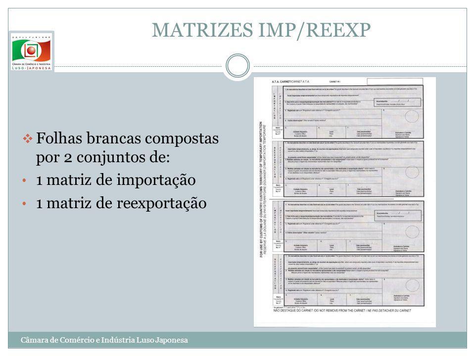 MATRIZES IMP/REEXP Folhas brancas compostas por 2 conjuntos de: 1 matriz de importação 1 matriz de reexportação Câmara de Comércio e Indústria Luso Ja