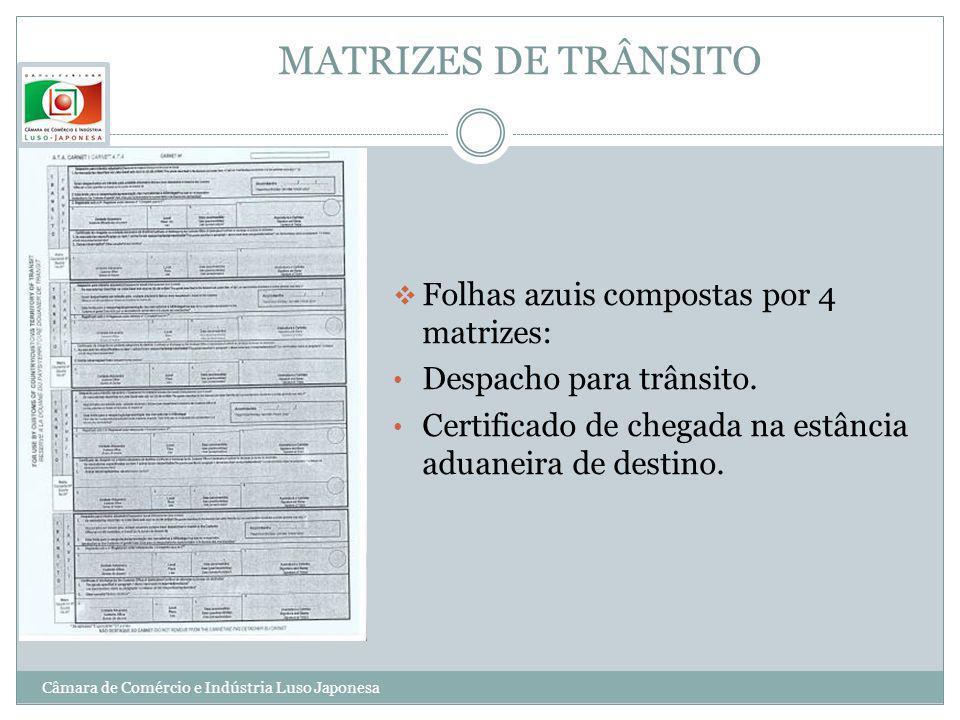 MATRIZES DE TRÂNSITO Folhas azuis compostas por 4 matrizes: Despacho para trânsito. Certificado de chegada na estância aduaneira de destino. Câmara de