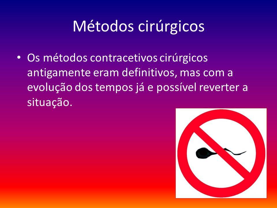 Métodos cirúrgicos Os métodos contracetivos cirúrgicos antigamente eram definitivos, mas com a evolução dos tempos já e possível reverter a situação.