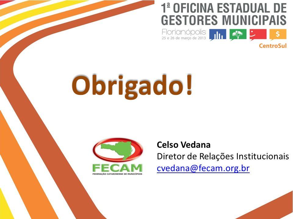 Celso Vedana Diretor de Relações Institucionais cvedana@fecam.org.br Obrigado!