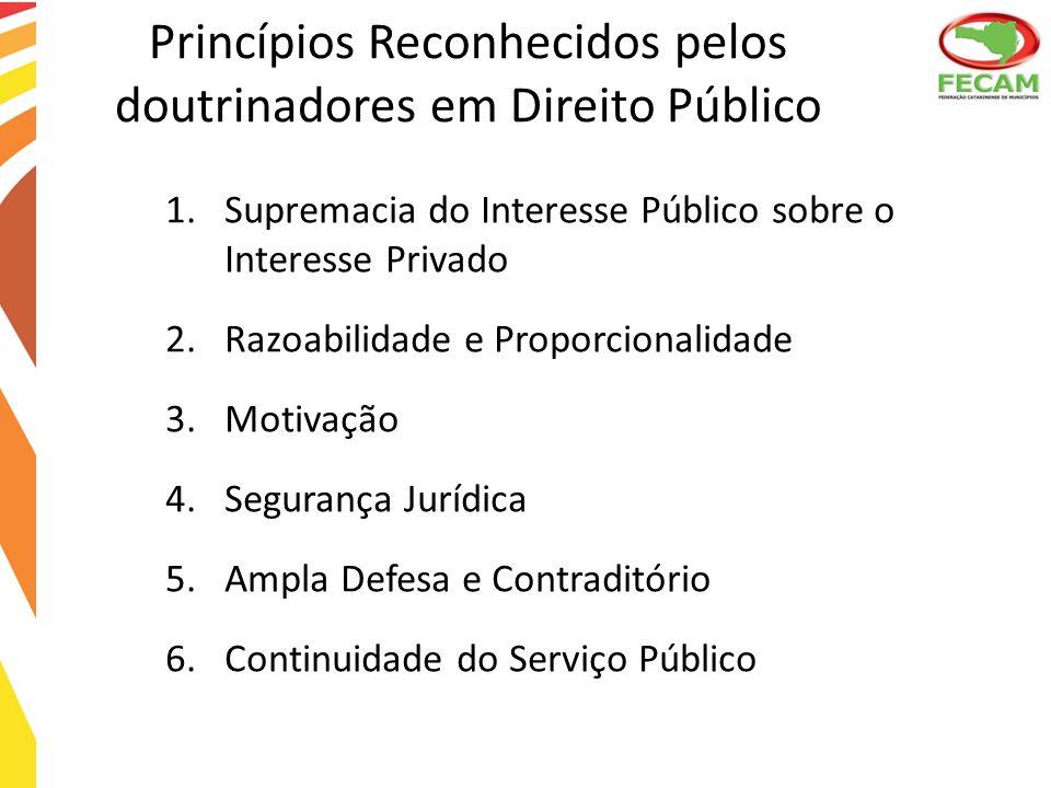 Princípios Reconhecidos pelos doutrinadores em Direito Público 1.Supremacia do Interesse Público sobre o Interesse Privado 2.Razoabilidade e Proporcio