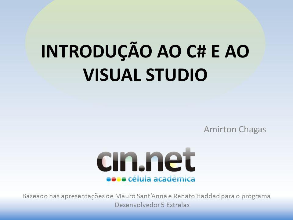 INTRODUÇÃO AO C# E AO VISUAL STUDIO Amirton Chagas Baseado nas apresentações de Mauro SantAnna e Renato Haddad para o programa Desenvolvedor 5 Estrela
